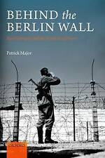 Behind the Berlin Wall: East Germany and the Frontiers of Power by Patrick Major