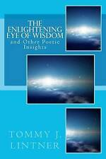 The Enlightening Eye of Wisdom: and Other Poetic Insights by Tommy J. Lintner