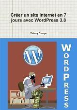 Créer un Site Internet en 7 Jours Avec Wordpress 3. 8 by Thierry Cumps (2014,...