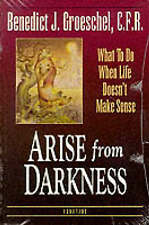 NEW Arise from Darkness: What to Do When Life Doesn't Make Sense