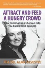 Attract and Feed a Hungry Crowd: How thinking like a Chef can help you build a s