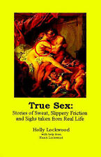 NEW True Sex: Stories of Sweat, Slippery Friction and Sighs from Real Life
