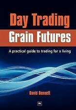 NEW Day Trading Grain Futures: A practical guide to trading for a living