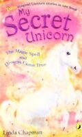 My Secret Unicorn: The Magic Spell and Dreams Come True,Linda Chapman