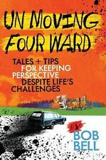 Un Moving Four Ward : Tales and Tips for Keeping Perspective Despite Life's...
