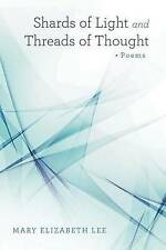 Shards of Light and Threads of Thought by Lee, Mary Elizabeth -Paperback