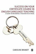 Success on Your Certificate Course in English Language Teaching : A Guide to...