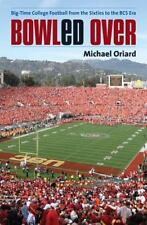 Bowled Over: Big-Time College Football from the Sixties to the BCS Era by Oriar