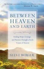 Between Heaven and Earth : Finding Hope, Courage, and Passion Through a Fresh...