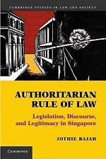 Authoritarian Rule Of Law: Legislation, Discourse And Legitimacy In Singapore...