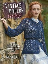 Vintage Modern Crochet: Classic Crochet Lace Techniques for Contemporary Style