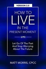 Spiritual Bks.: How to Live in the Present Moment, Version 2. 0 - Let Go of...