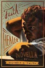 The Driftless Unsolicited Novella: Faith Healer by Victoria G. Smith (2016,...