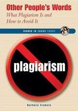 Other People's Words: What Plagiarism Is and How to Avoid It Issues in Focus To