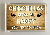 Chinchilla Gift - Novelty Fridge Magnet - Makes Me Happy -Ideal Present Birthday