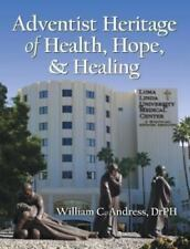Adventist Heritage of Health, Hope, and Healing by William C. Andress (2013,...