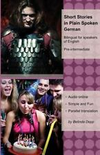 Short Stories in Plain Spoken German : Bilingual for Speakers of English: By ...