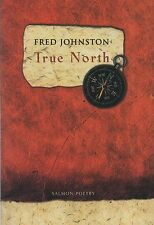 """SIGNED BY FRED JOHNSTON - """"TRUE NORTH"""" - SALMON POETRY, COUNTY CLARE - HB (1997"""
