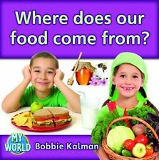 My World: Where Does Our Food Come From? No. 61 by Bobbie Kalman (2011,...