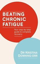 Beating Chronic Fatigue: Your step-by-step guide to complete recovery,Dr Kristi