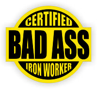 Certified Bad Ass Iron Worker Hard Hat Sticker | Safety Helmet Decal | Yellow