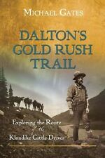 Dalton's Gold Rush Trail: Exploring the Route of the Klondike Cattle Drives (Pap