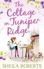 SHEILA ROBERTS ___ THE COTTAGE ON JUNIPER RIDGE ___ BRAND NEW ____ FREEPOST UK