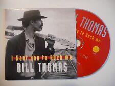 BILL THOMAS : I WANT YOU TO ROCK ME [ CD SINGLE ]