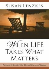 When Life Takes What Matters : Devotions to Comfort You Through Crisis and...