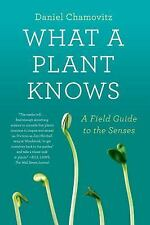 What A Plant Knows: A Field Guide To The Senses: By Daniel Chamovitz