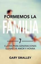 Formemos la Familia : Claves para Generaciones Llenas de Amor y Honra by Gary...