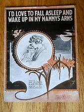 I'd Love To Fall Asleep and Wake Up in My Mammy's Arms 1920 Piano Vocal