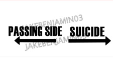 TRuCK or CaR decal- PASSING SIDE SUICIDE -Comes in Black to put on a truck.