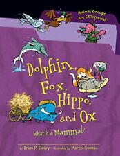 Dolphin, Fox, Hippo, and Ox: What Is a Mammal? (Animal Gro. by Cleary, Brian P