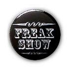 Badge Button Pins FREAK SHOW Black tattoo punk rock rockabilly goth 1inch Ø25mm.