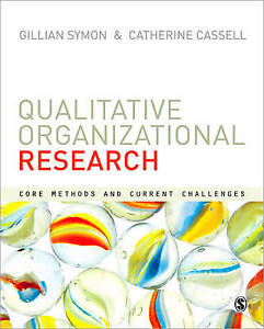 Qualitative Organizational Research: Core Methods and Current Challenges by Gil