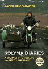 Kolyma Diaries: A Journey into Russia's Haunted Hinterland by Jacek Hugo-Bader (Paperback, 2014)