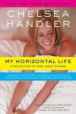 My Horizontal Life : A Collection of One-Night Stands by Chelsea Handler (2005,