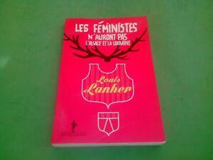Louis Lahner - Les féministes n'auront pas l'Alsace et la Lorraine ! (dédicacé)