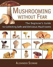 Mushrooming without Fear: The Beginner's Guide to Collecting Safe and Delicious