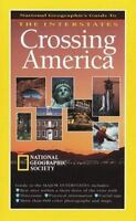 Crossing America : National Geographic's Guide to the Interstates by U. S. Nati…