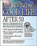 Achieving the Good Life After 50: Tools and Resources for Making It Happen (The