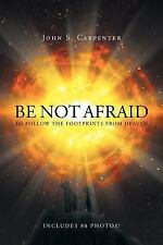 Be Not Afraid to Follow the Footprints from Heaven by John S. Carpenter...