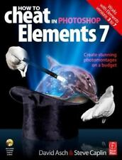 How to Cheat in Photoshop Elements 7: Creating stunning photomontages on a