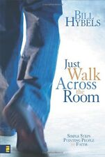 Just Walk Across the Room: Simple Steps Pointing People to Faith by Bill Hybels