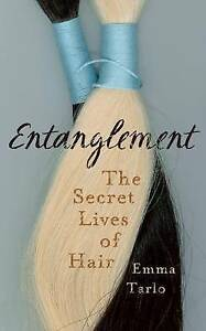 Entanglement: The Secret Lives of Hair by Emma Tarlo (Hardback, 2016)