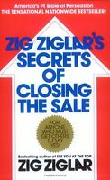 Zig Ziglars Secrets of Closing the Sale: For Anyone Who Must Get Others to Say