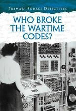 Who Broke the Wartime Codes? (Primary Source Detectives)-ExLibrary