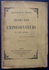 Médecins et Empoisonneurs au XVIIè siècle - Dr G. Legué - Edition sur Hollande