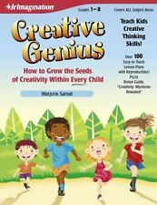 Creative Genius : How to Grow the Seeds of Creativity Within Every Child by...